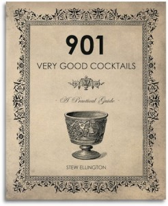 901 Very Good Cocktails by Stew Ellington